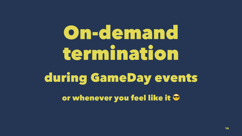 On-demand termination during GameDay events or ...