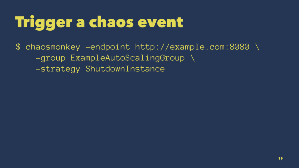 Trigger a chaos event $ chaosmonkey -endpoint h...