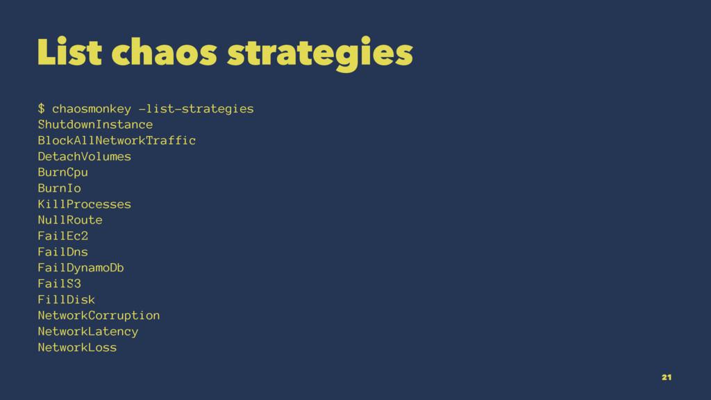 List chaos strategies $ chaosmonkey -list-strat...