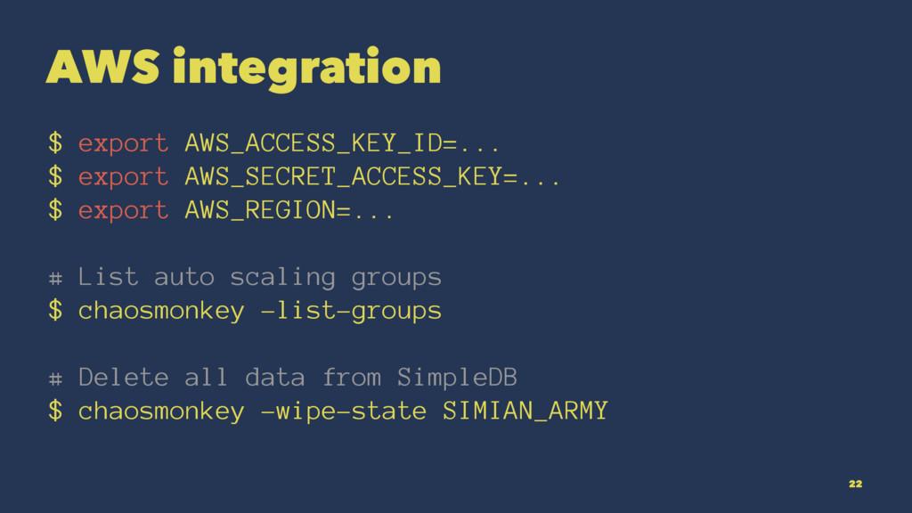 AWS integration $ export AWS_ACCESS_KEY_ID=... ...