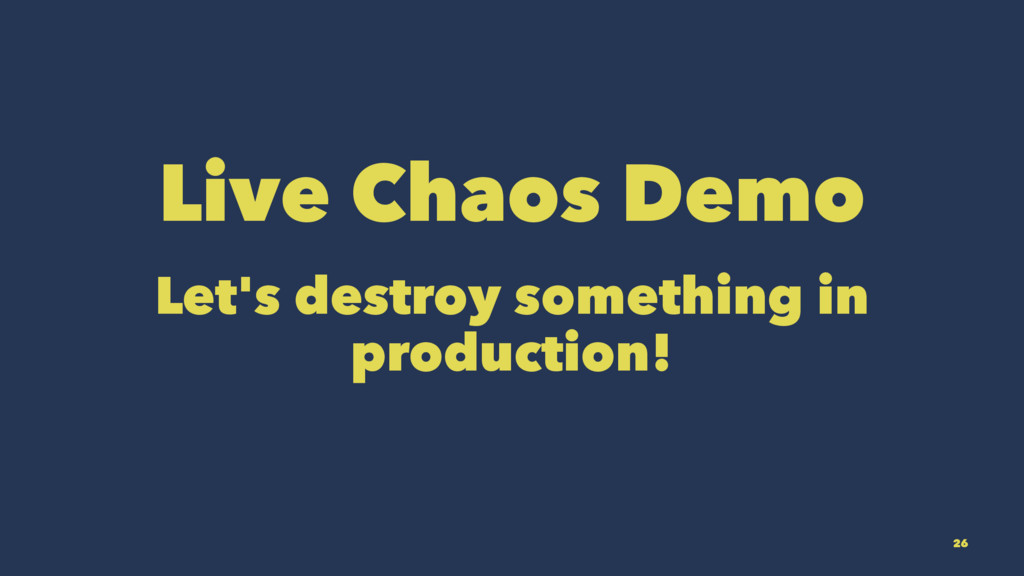 Live Chaos Demo Let's destroy something in prod...
