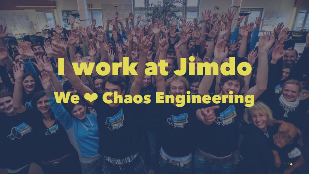 I work at Jimdo We ❤ Chaos Engineering 4
