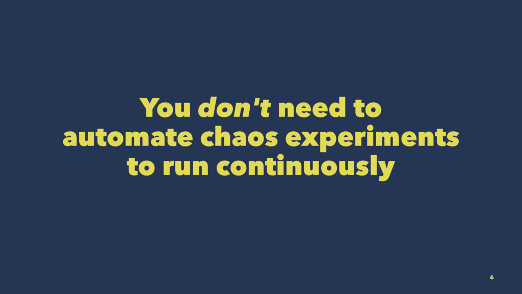 You don't need to automate chaos experiments to...