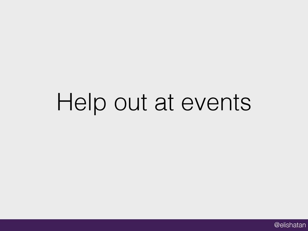 @elishatan Help out at events
