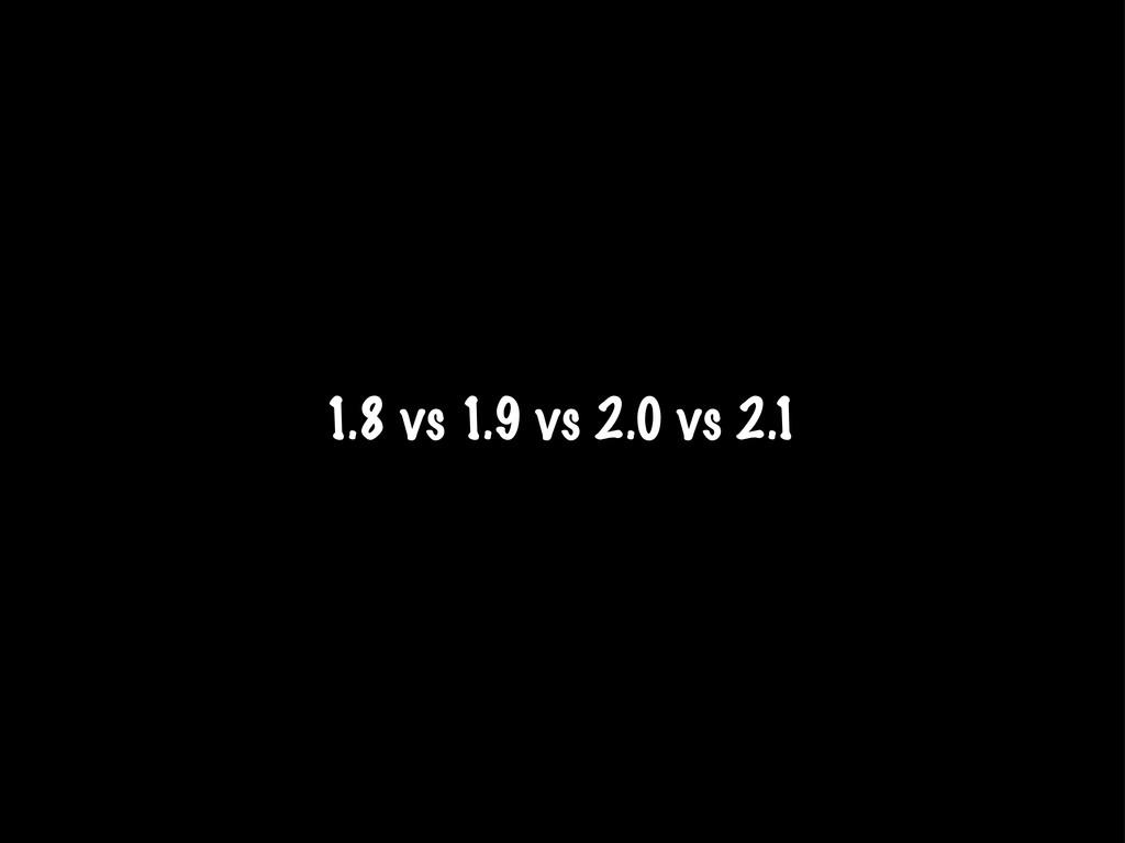 1.8 vs 1.9 vs 2.0 vs 2.1