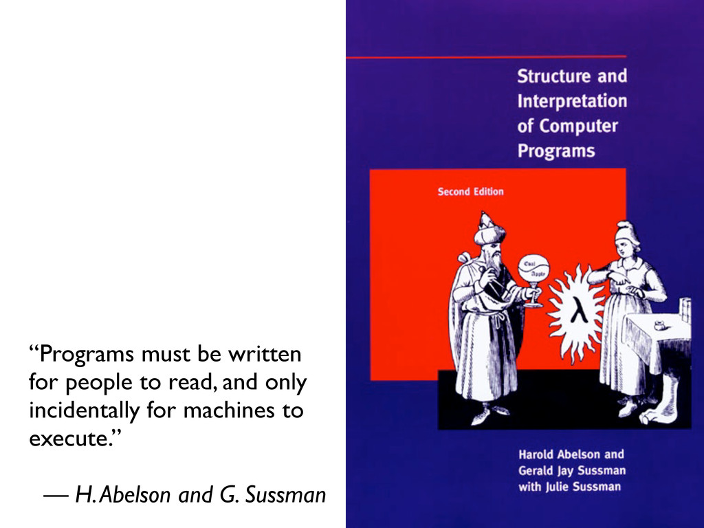 """""""Programs must be written for people to read, a..."""