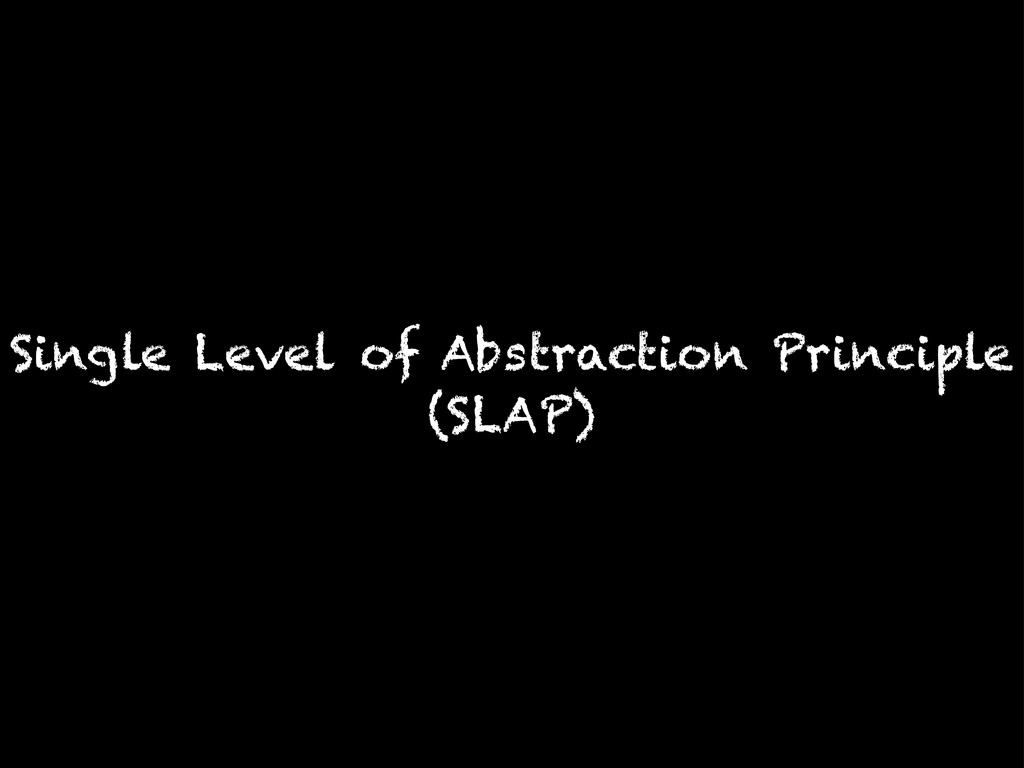 Single Level of Abstraction Principle (SLAP)