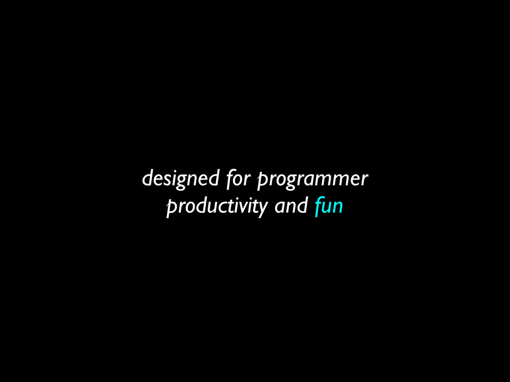 designed for programmer productivity and fun