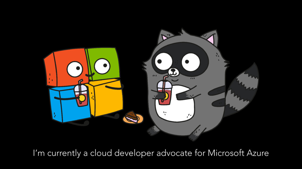 I'm currently a cloud developer advocate for Mi...