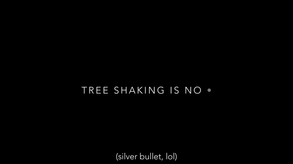 T R E E S H A K I N G I S N O • (silver bullet,...