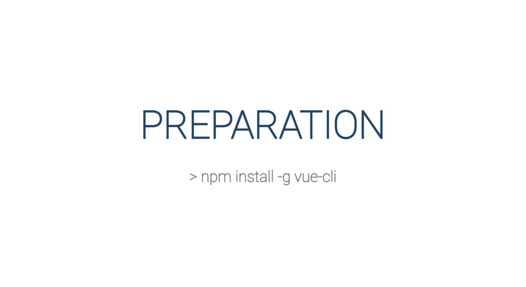 PREPARATION > npm install -g vue-cli