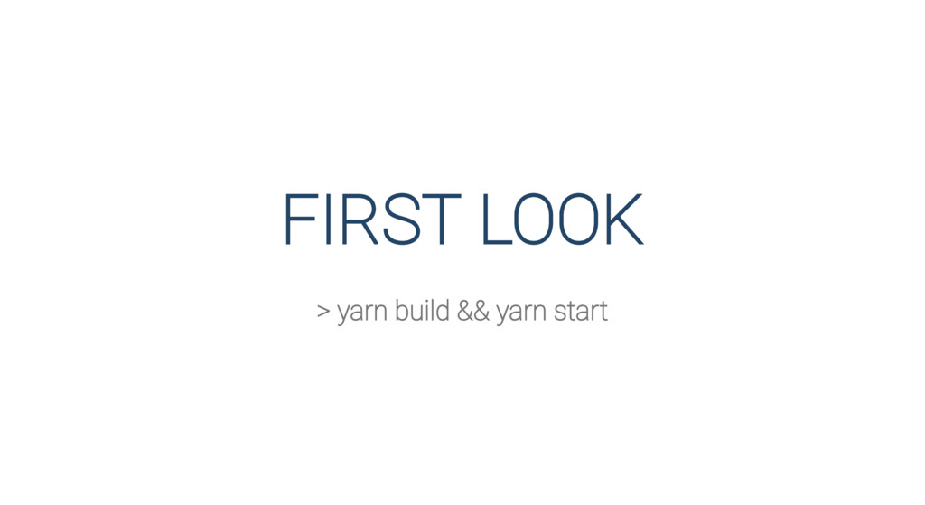 FIRST LOOK > yarn build && yarn start