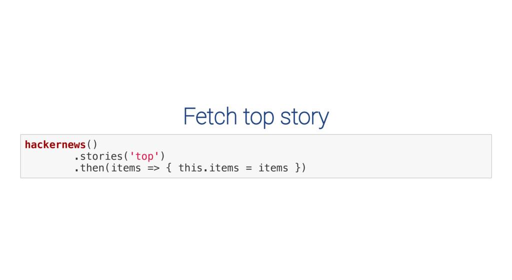 Fetch top story h a c k e r n e w s ( ) . s t o...