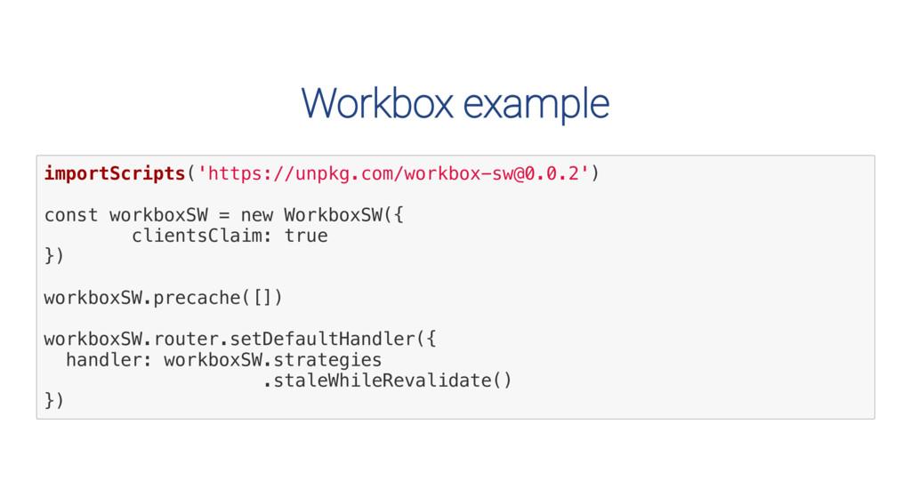 Workbox example i m p o r t S c r i p t s ( ' h...