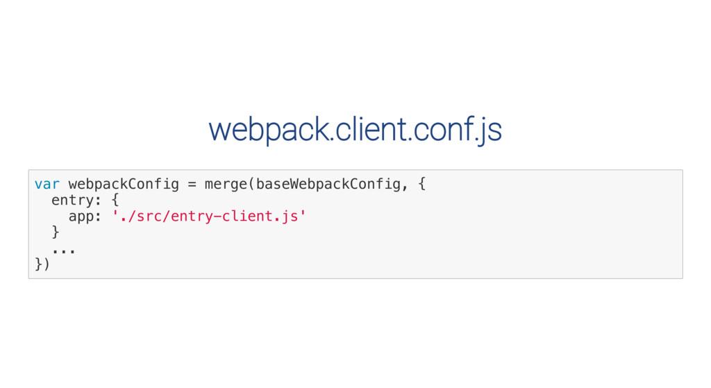 webpack.client.conf.js v a r w e b p a c k C o ...