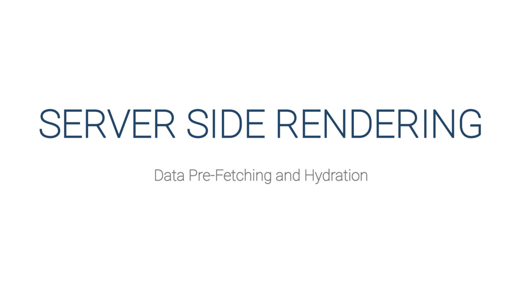 SERVER SIDE RENDERING Data Pre-Fetching and Hyd...