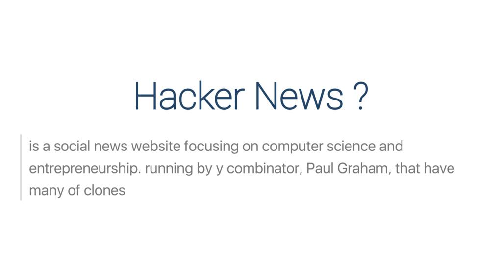 Hacker News ? is a social news website focusing...