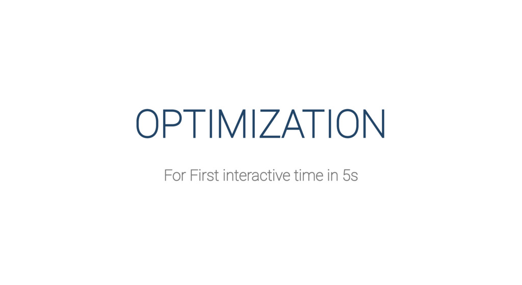 OPTIMIZATION For First interactive time in 5s