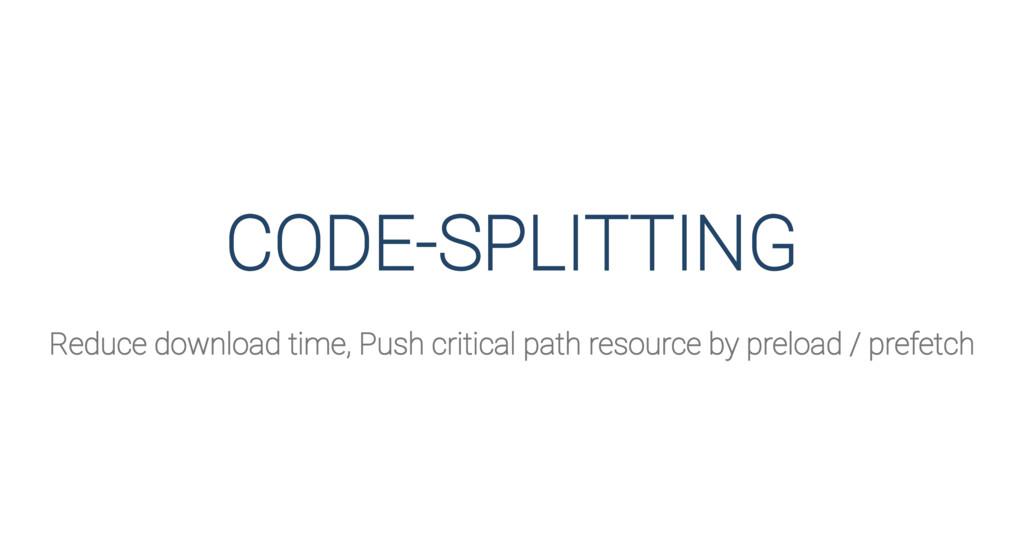 CODE-SPLITTING Reduce download time, Push criti...