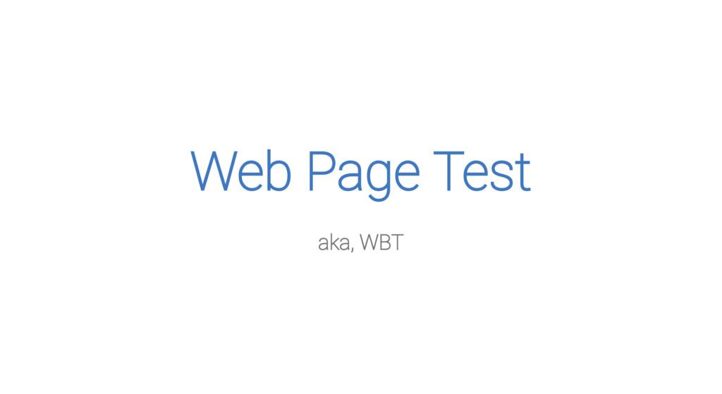 Web Page Test aka, WBT