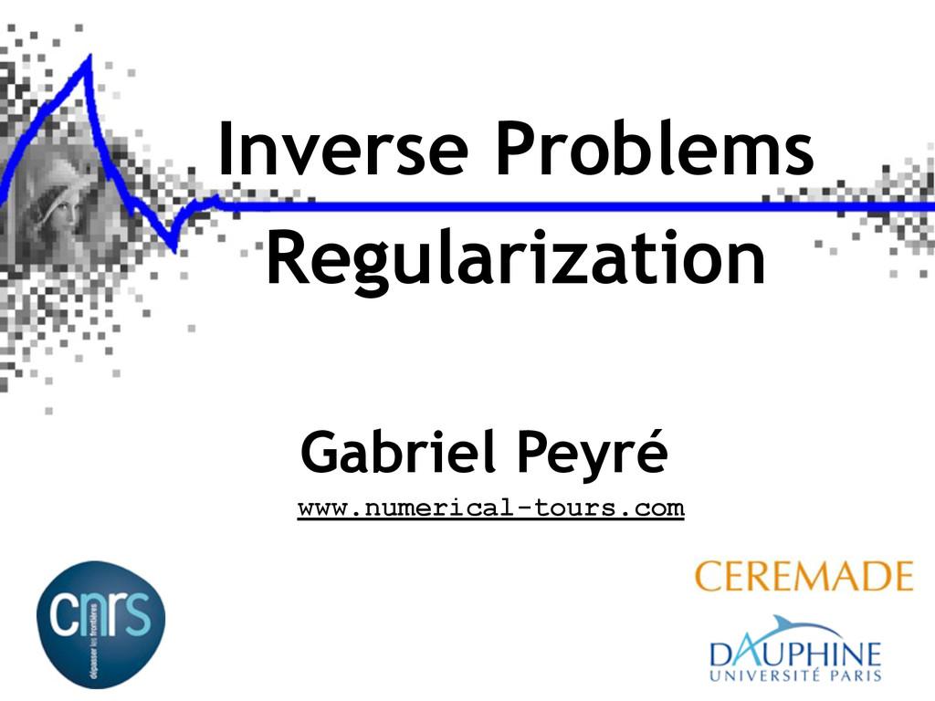 Inverse Problems Regularization www.numerical-t...