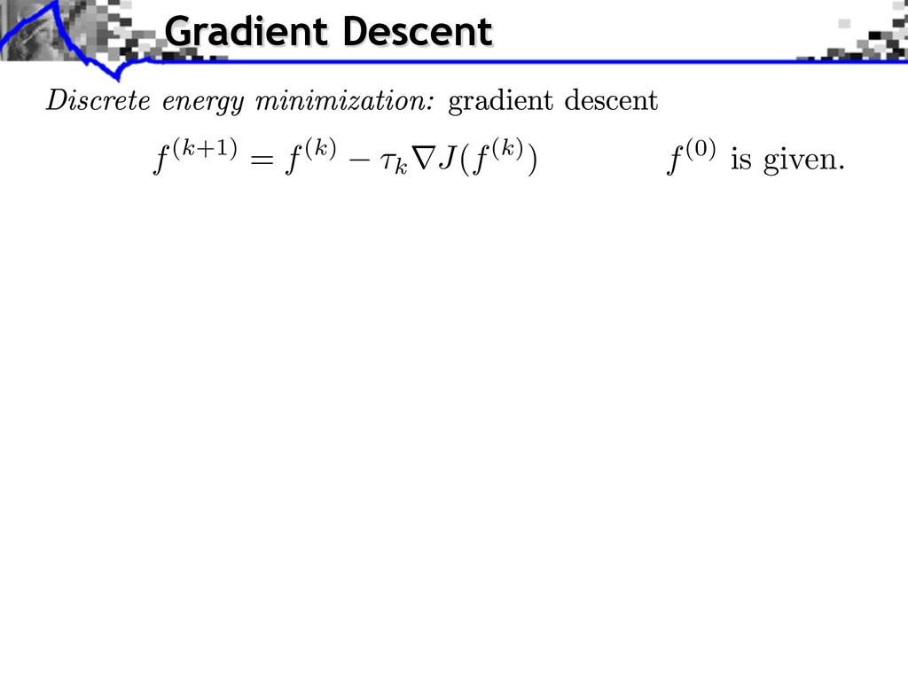 f(k+1) = f(k) ⌧k rJ(f(k)) f(0) is given. Gradie...