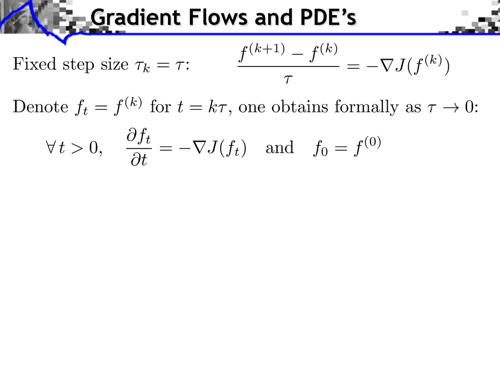 Gradient Flows and PDE's f(k+1) f(k) ⌧ = rJ(f(k...