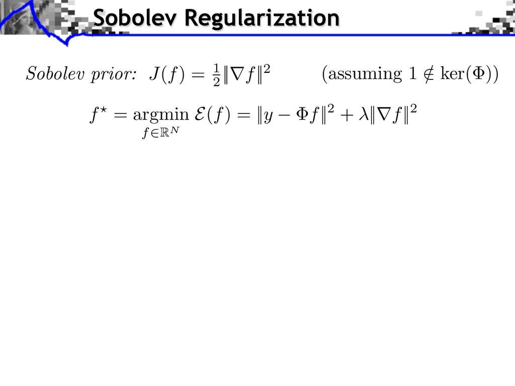 Sobolev prior: J(f) = 1 2 ||rf||2 f? = argmin f...
