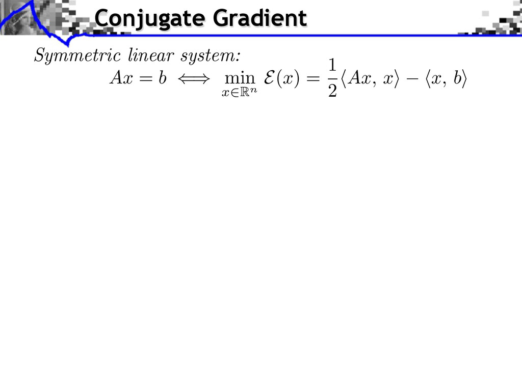 Symmetric linear system: Conjugate Gradient Ax ...