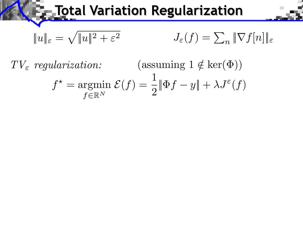 "TV"" regularization: (assuming 1 / 2 ker( )) f? ..."