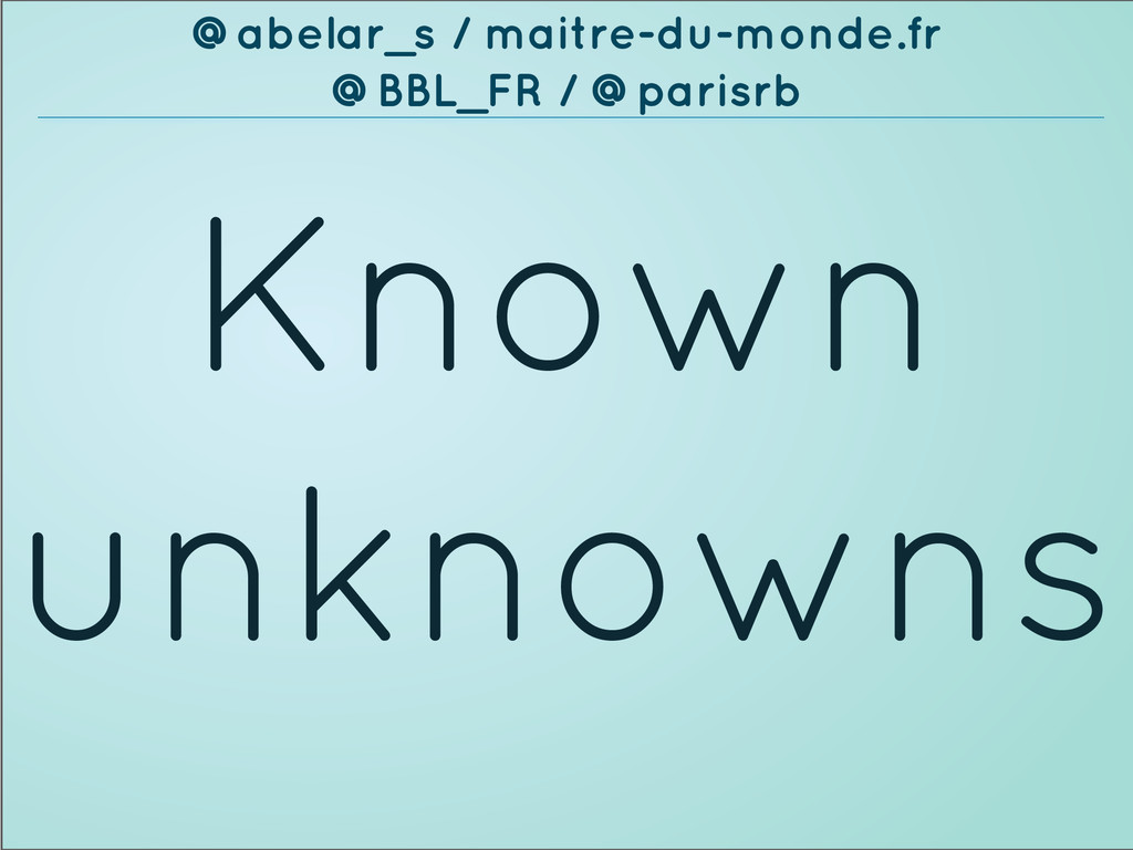 Known unknowns @abelar_s / maitre-du-monde.fr @...