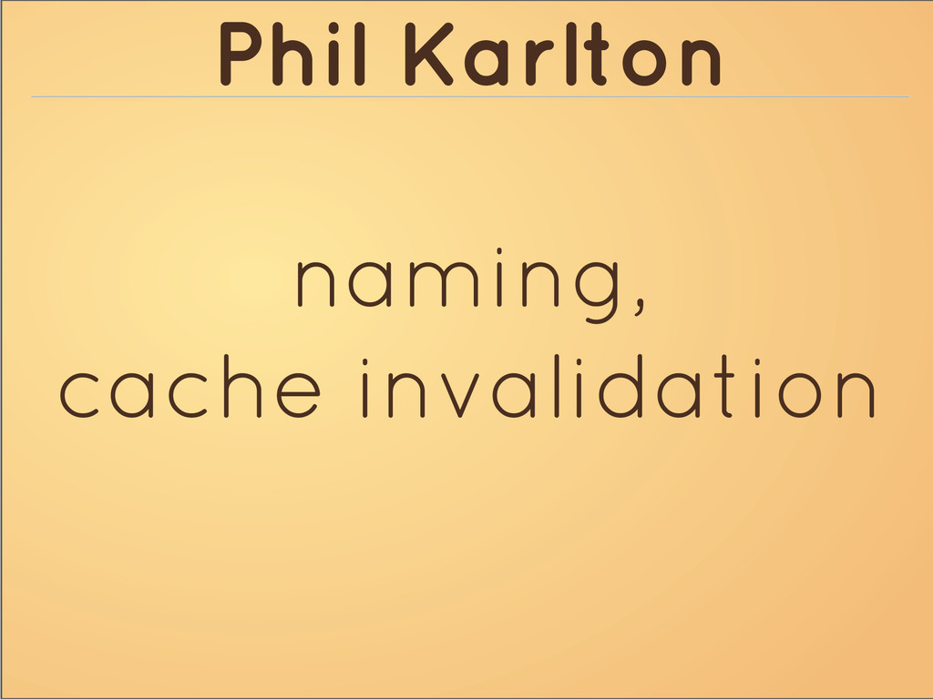 Phil Karlton naming, cache invalidation