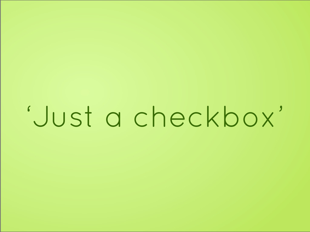 'Just a checkbox'