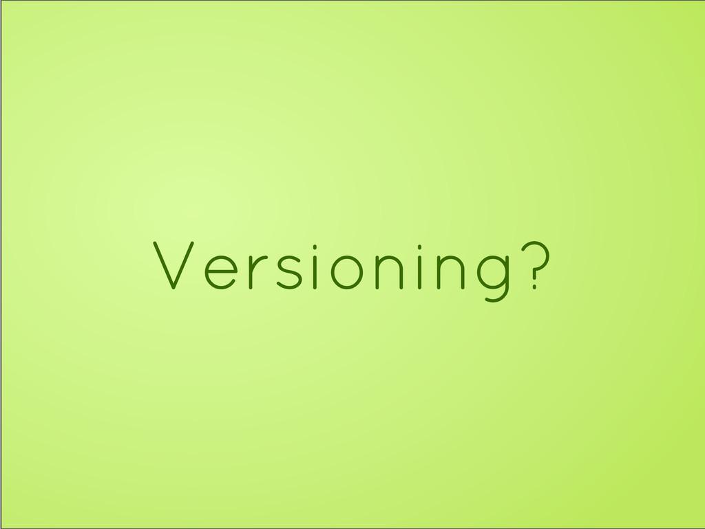 Versioning?