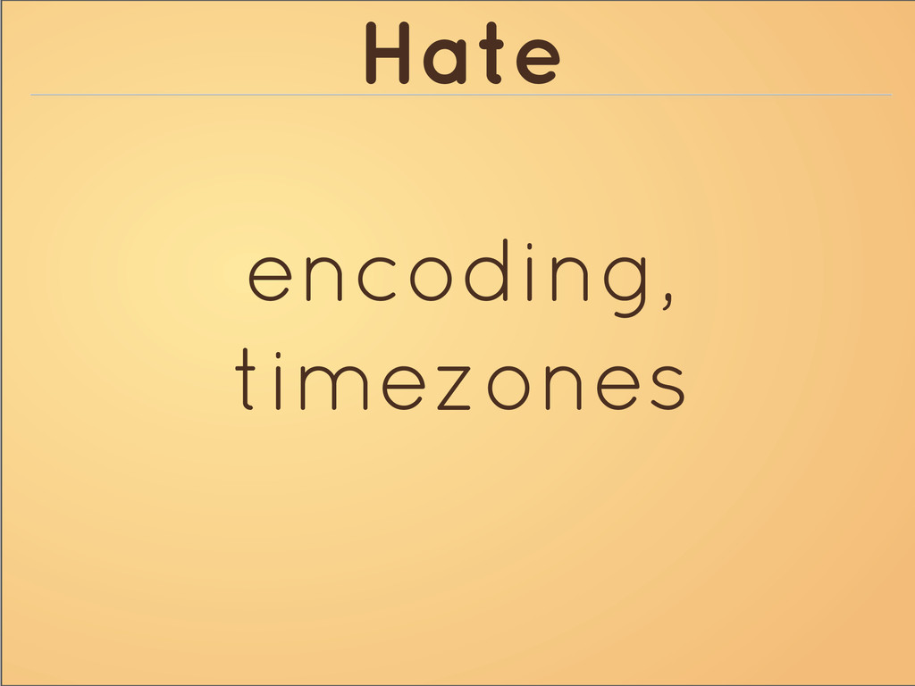 Hate encoding, timezones