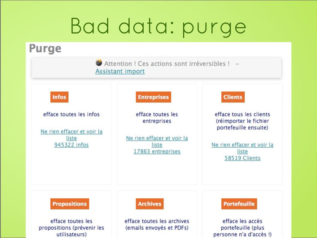 Bad data: purge