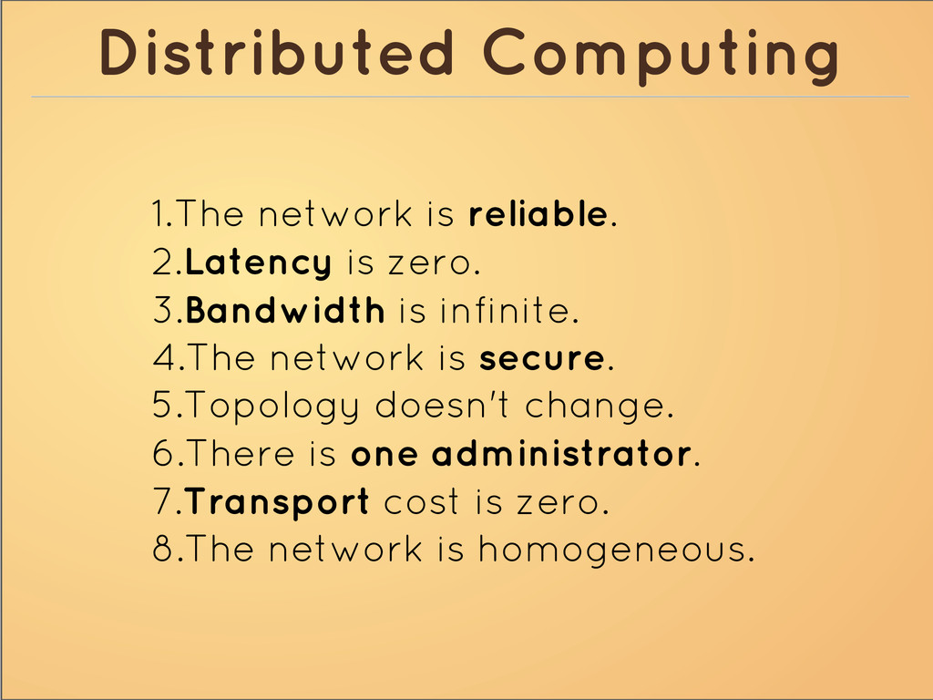 Distributed Computing 1.The network is reliable...