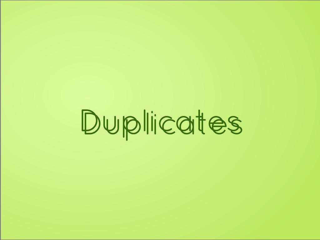 Duplicates Duplicates