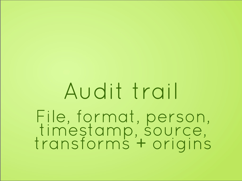 Audit trail File, format, person, timestamp, so...