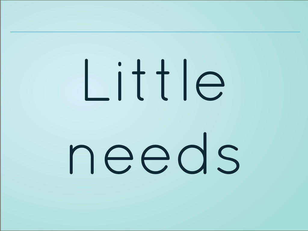 Little needs