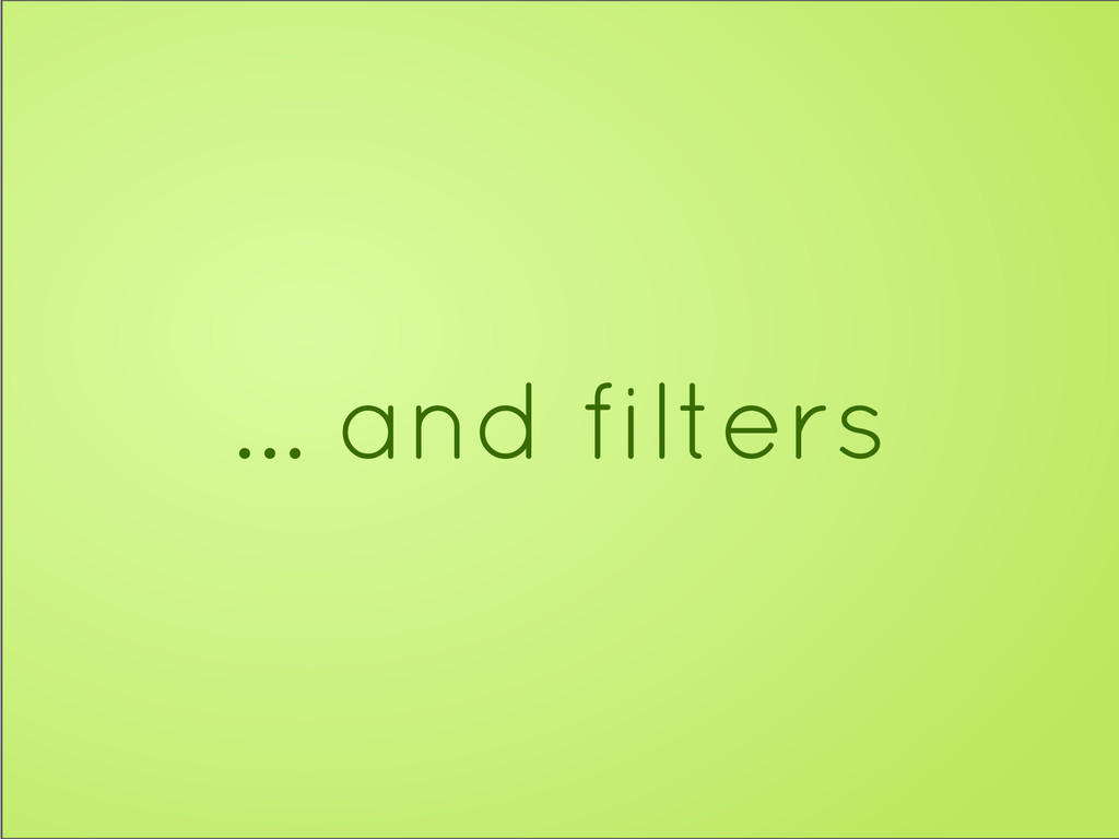 ... and filters