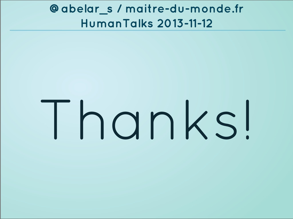 Thanks! @abelar_s / maitre-du-monde.fr HumanTal...