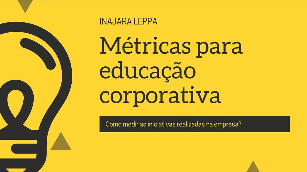 INAJARA LEPPA Métricas para educação corporativ...