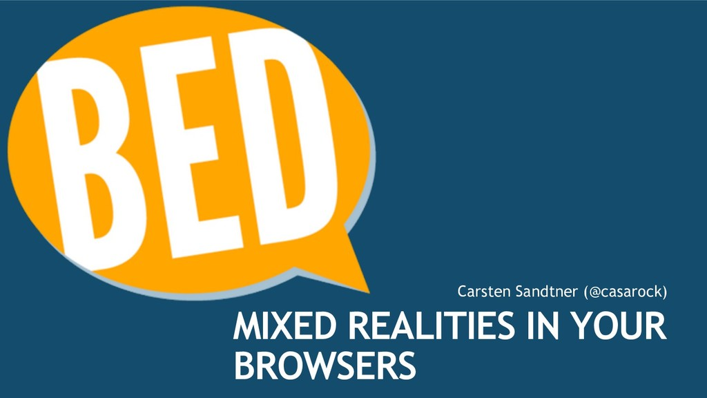 MIXED REALITIES IN YOUR BROWSERS Carsten Sandtn...