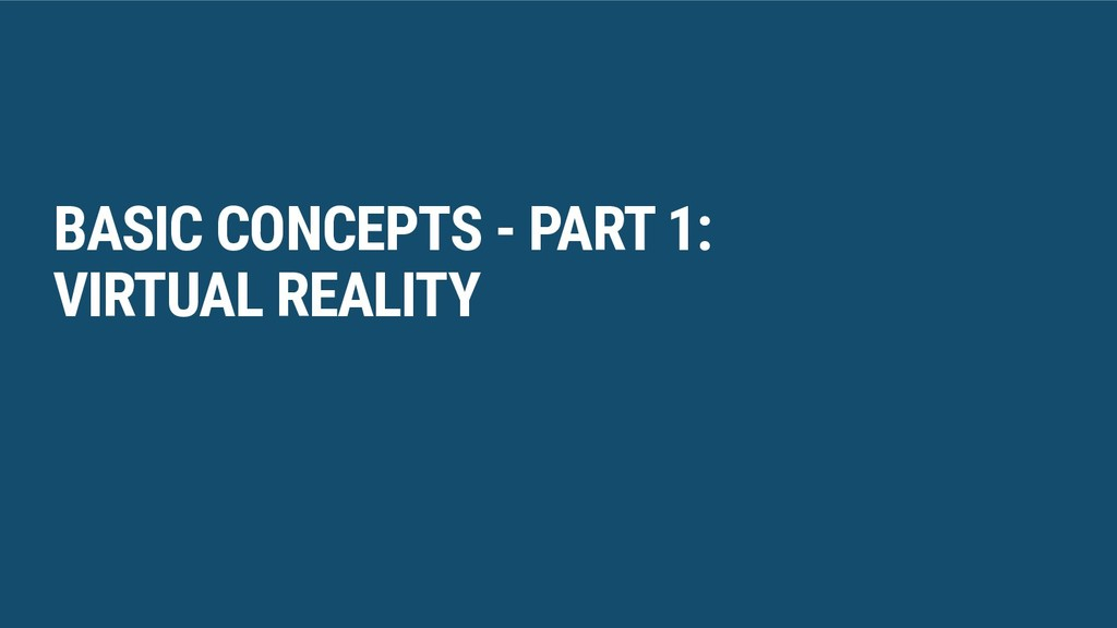 BASIC CONCEPTS - PART 1: VIRTUAL REALITY