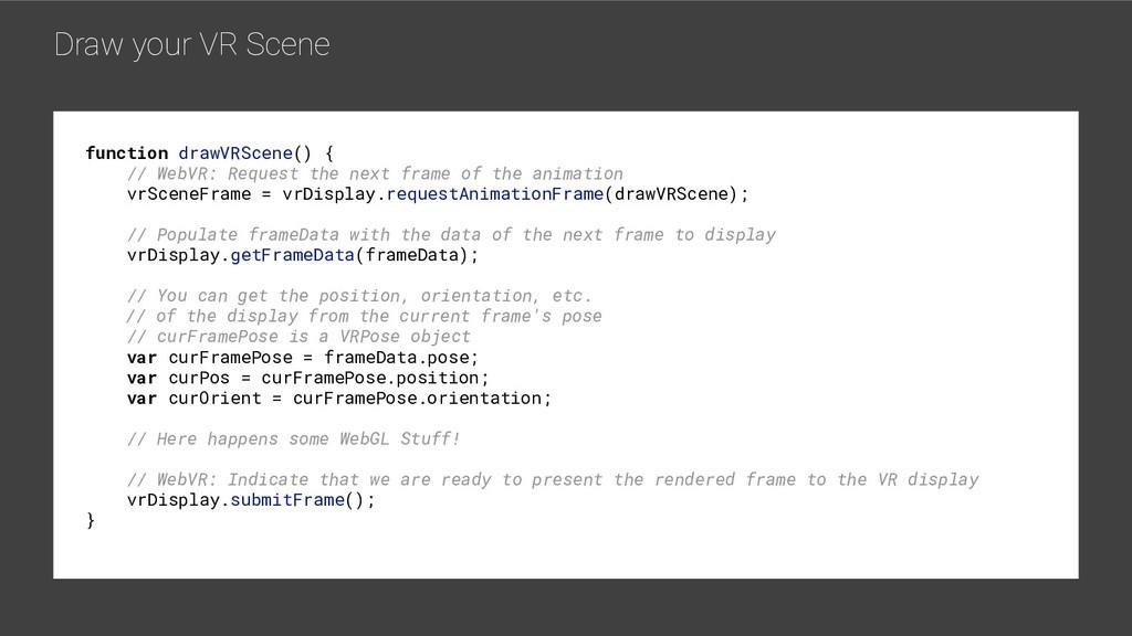 Draw your VR Scene function drawVRScene() { // ...