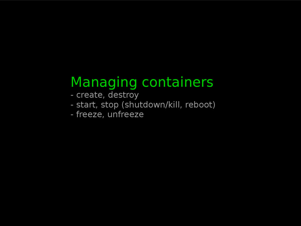 Managing containers - create, destroy - start, ...