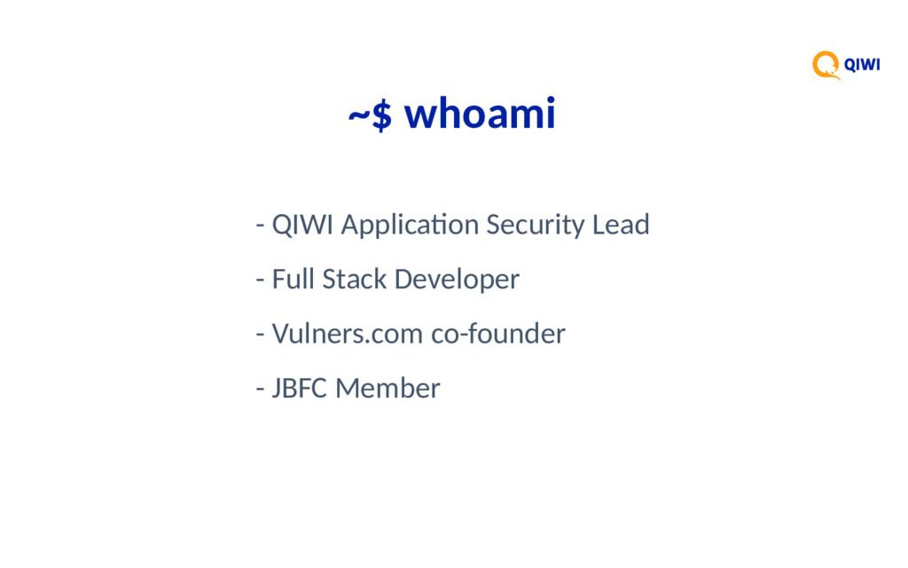 ~$ whoami - QIWI Applicaton Security Lead - Ful...