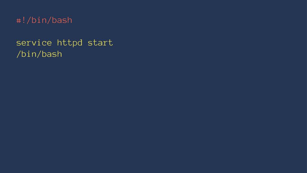 #!/bin/bash service httpd start /bin/bash