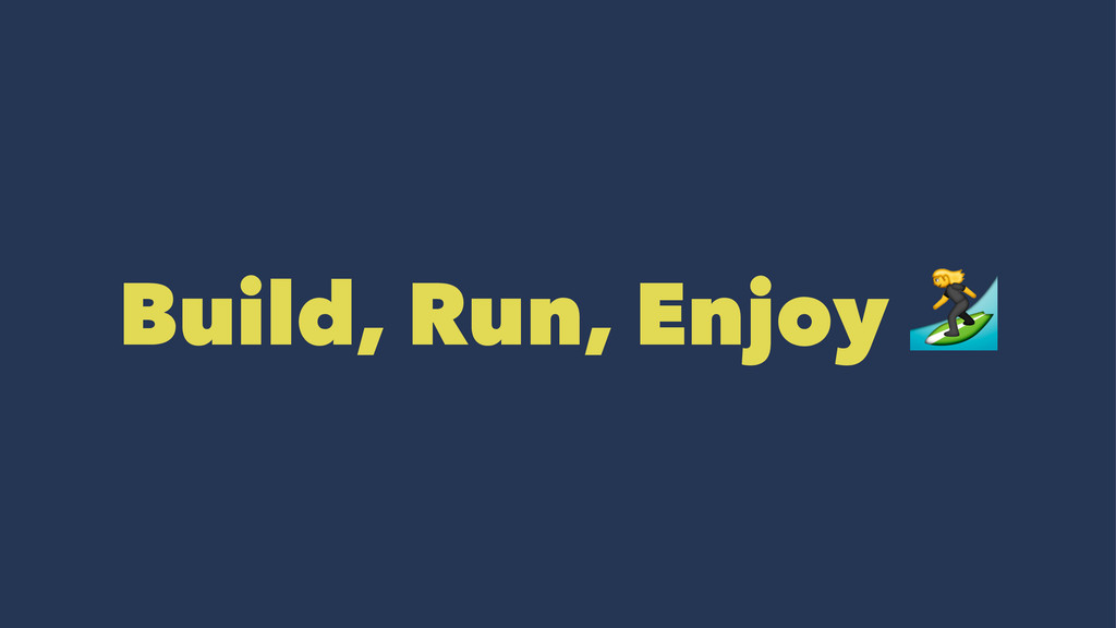 Build, Run, Enjoy !
